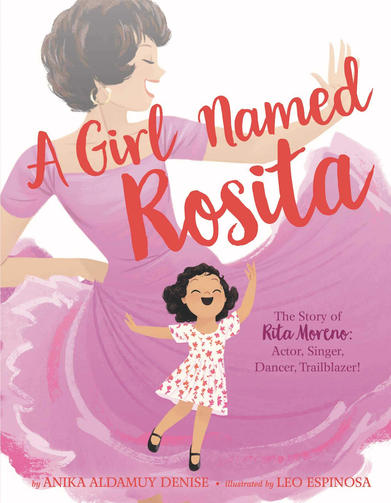 A Girl Named Rosita: The Story of Rita Moreno: Actor, Singer, Dancer, Trailblazer!