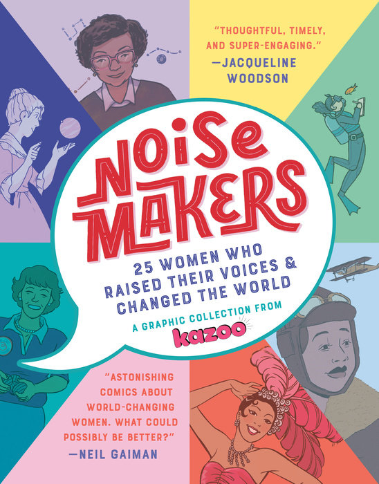 Noisemakers: 25 Women Who Raised Their Voices & Changed the World; A Graphic Collection from Kazoo