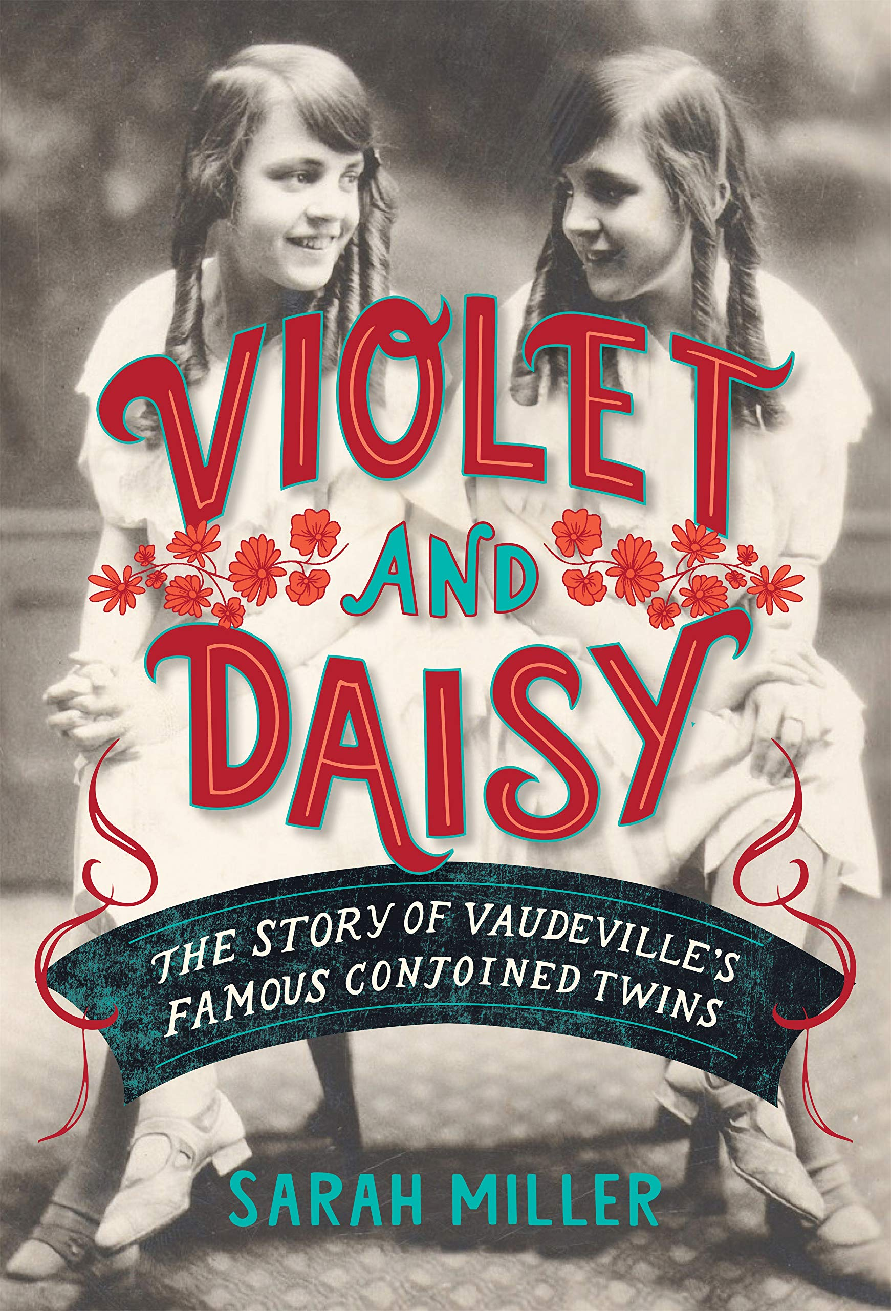 Violet & Daisy: The Story of Vaudeville's Famous Conjoined Twins