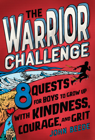 The Warrior Challenge: 8 Quests for Boys To Grow Up with Kindness, Courage, and Grit