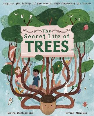 The Secret Life of Trees: Explore the Forests of the World, with Oakheart the Brave