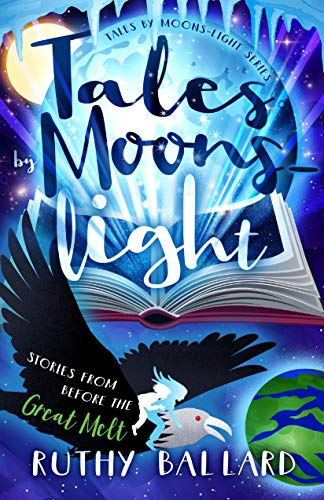 Tales by Moons-light: Stories from Before the Great Melt