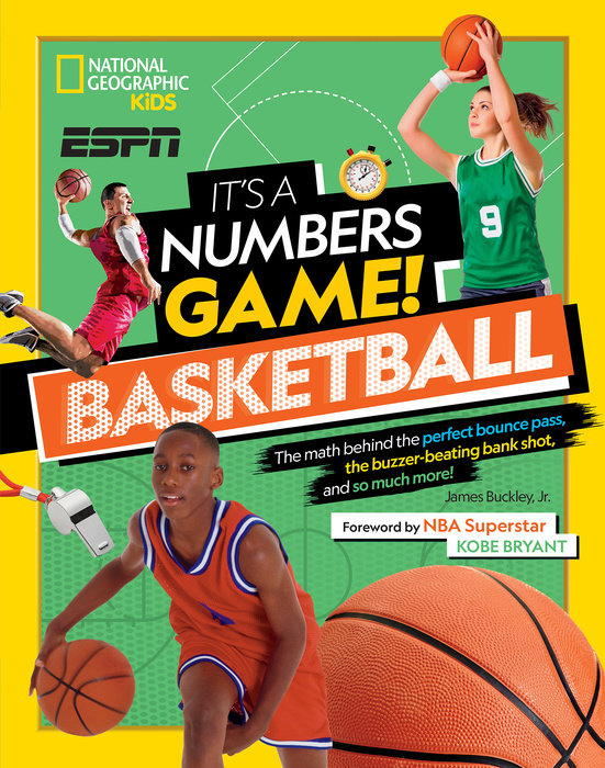 It's a Numbers Game!: Basketball: The Math Behind the Perfect Bounce Pass, the Buzzer-Beating Bank Shot, and So Much More!