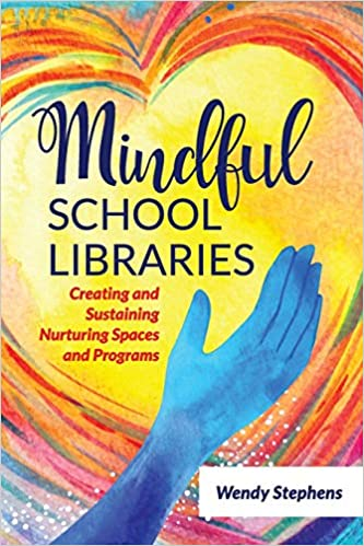 Mindful School Libraries: Creating and Sustaining Nurturing Spaces and Programs