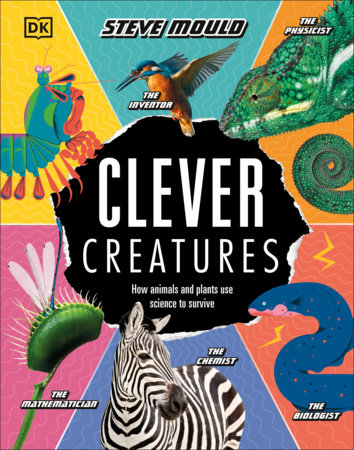 Clever Creatures: How Animals and Plants Use Science To Survive