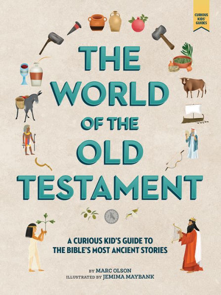 The Curious Kid's Guide to the World of the Old Testament: Weapons, Gods, and Kings