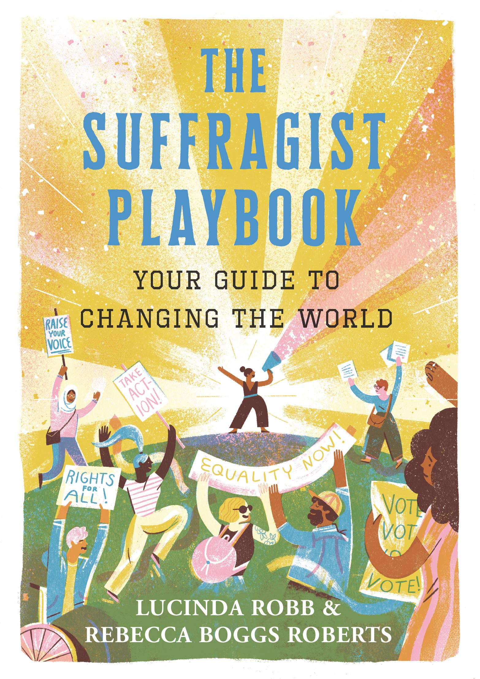 The Suffragist Playbook: Your Guide to Changing the World