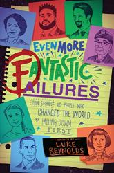 Even More Fantastic Failures: True Stories of People Who Changed the World by Falling Down First