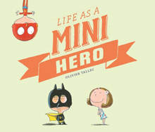 Life of a Mini Hero