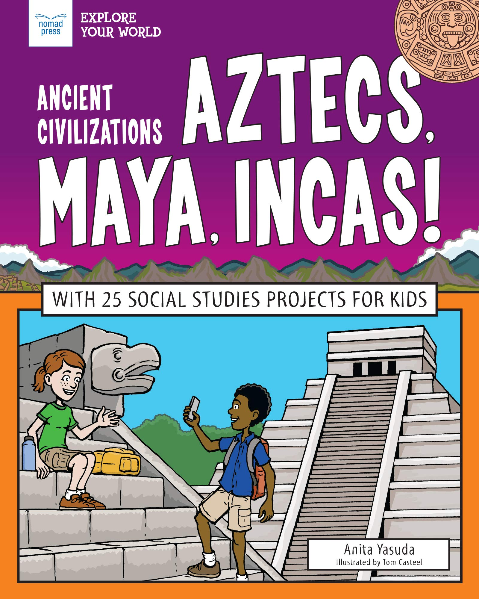 Ancient Civilizations: Aztecs, Maya, Incas!: With 25 Social Studies Projects for Kids