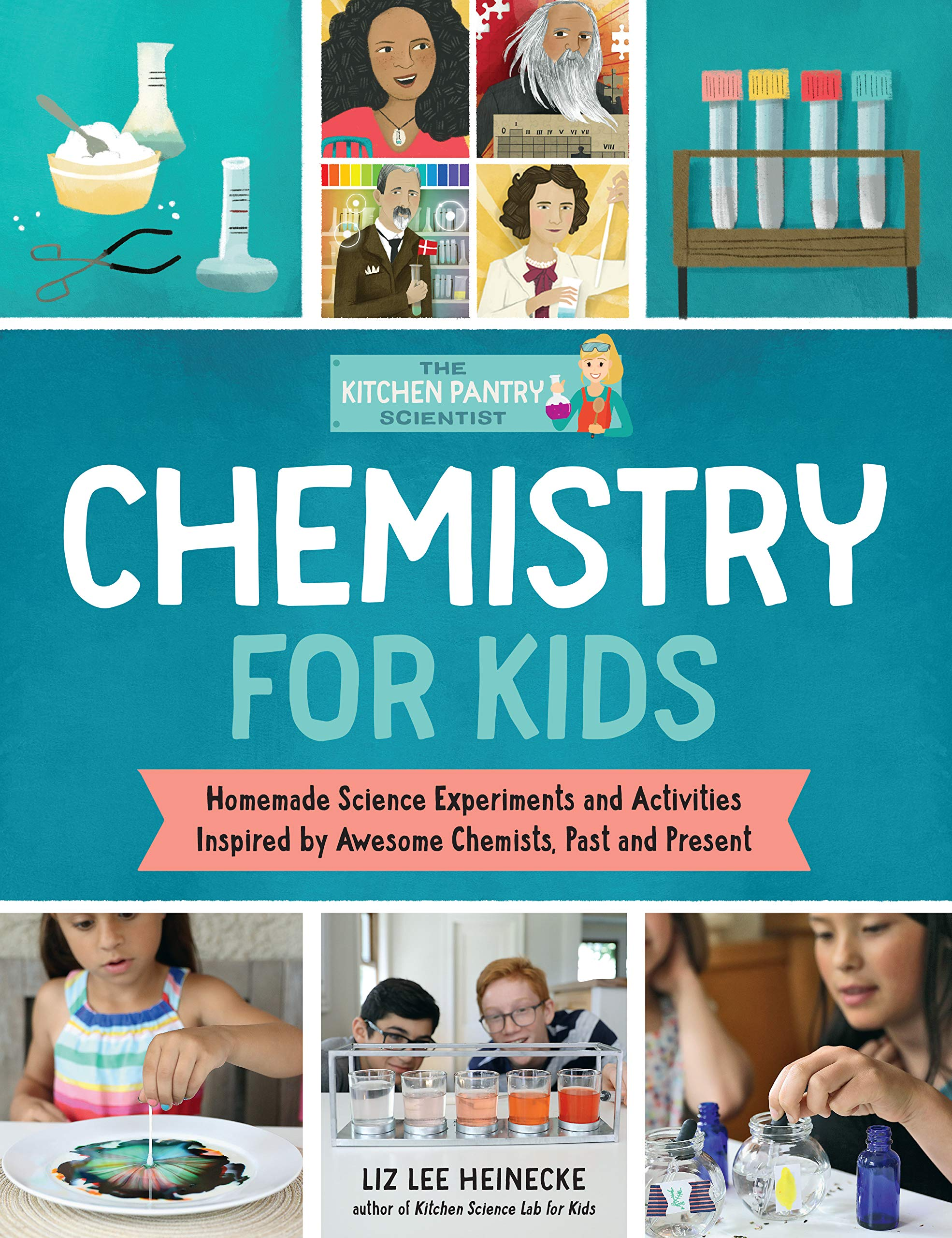 The Kitchen Pantry ­Scientist: Chemistry for Kids: Homemade Science Experiments and Activities Inspired by Awesome Chemists, Past and Present