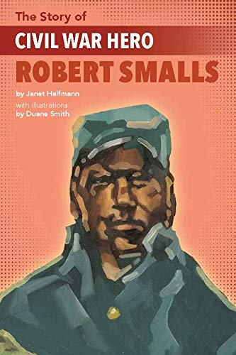 The Story of Civil War Hero Robert Smalls