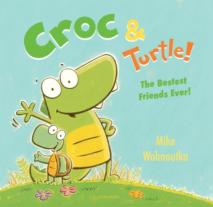 Croc & Turtle!: The Best Friends Ever!