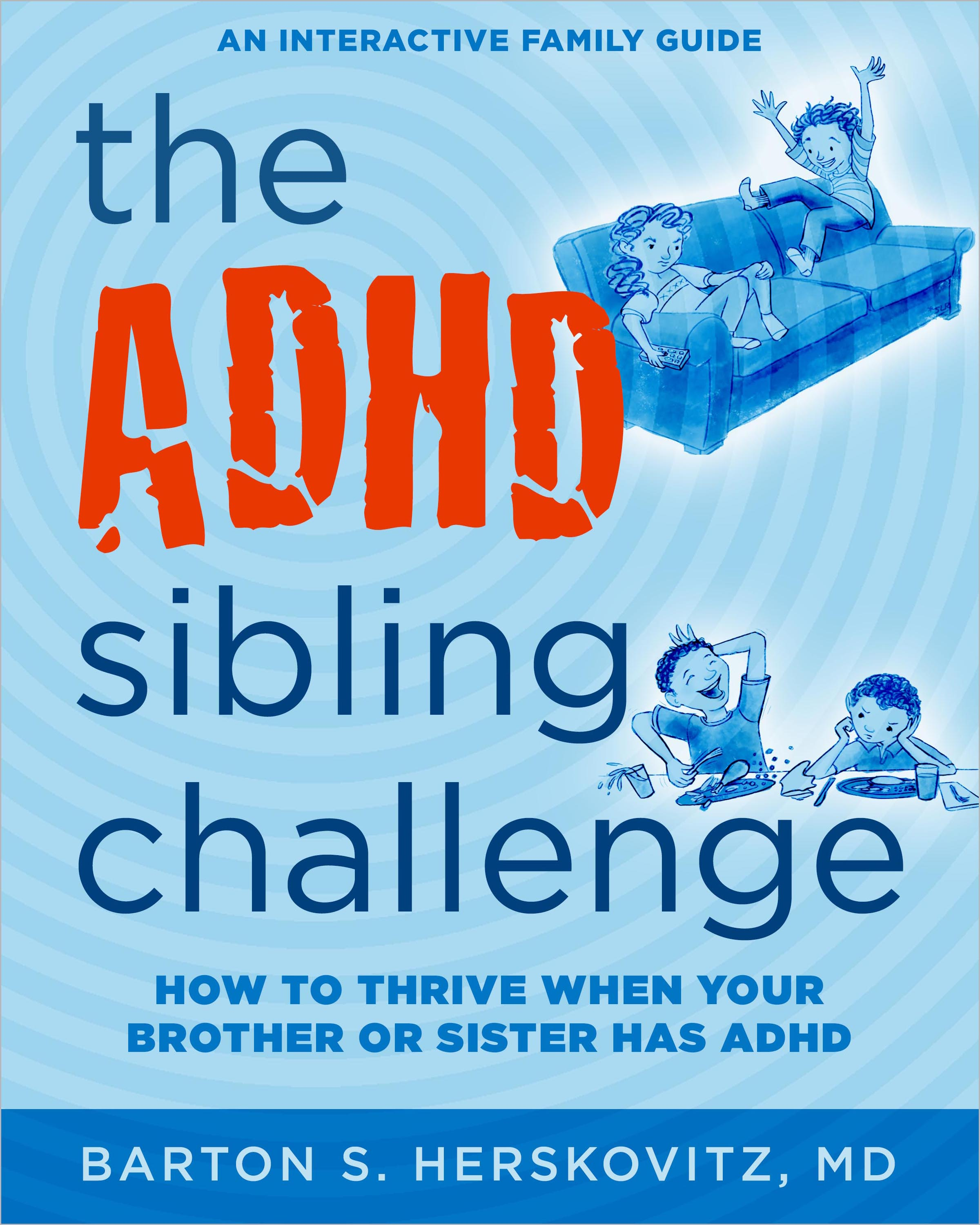The ADHD Sibling Challenge: How To Thrive When Your Brother or Sister Has ADHD
