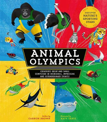 Animal Olympics: Creatures Great and Small Competing in Incredible, Impressive, and Extraordinary Events!