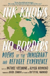 Ink Knows No Borders Poems Of The Immigrant And Refugee