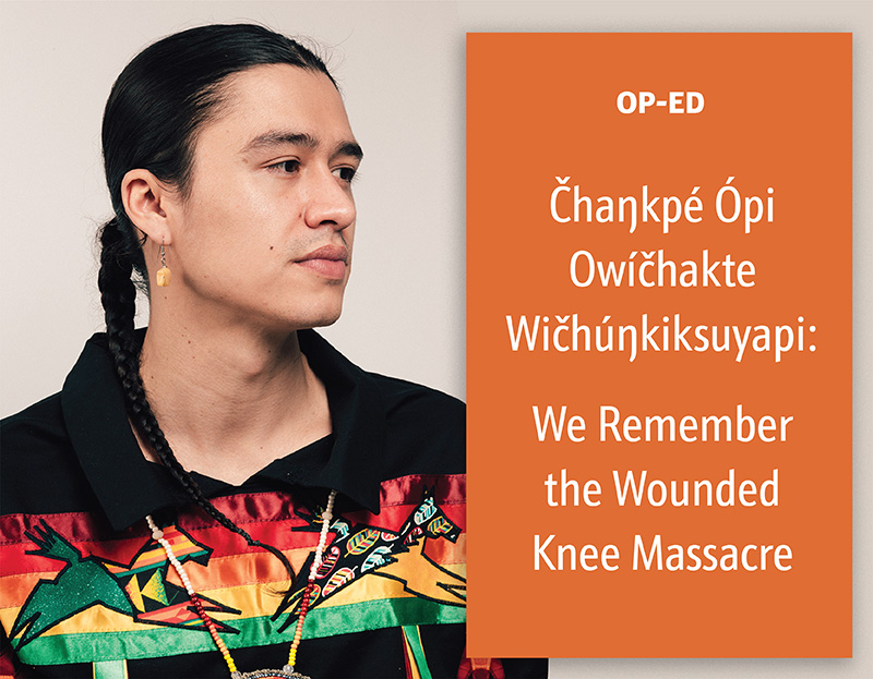 Čhaŋkpé Ópi Owíčhakte Wičhúŋkiksuyapi: We Remember the Wounded Knee Massacre