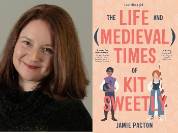 Jamie Pacton and The Life and (Medieval) Times of Kit Sweetly